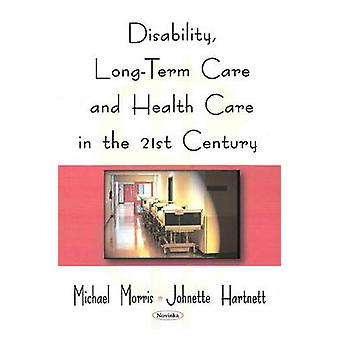 Disability - Long-Term Care - and Health Care in the 21st Century by