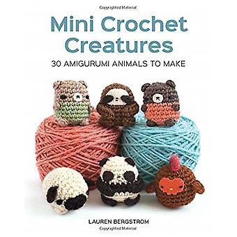 Mini Crochet Creatures - 30 Amigurumi Animals to Make by  -Lauren Berg