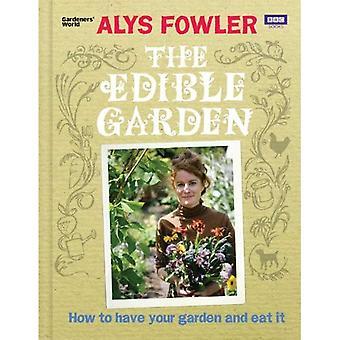 De eetbare tuin: Hoe te hebben van uw tuin en het eten