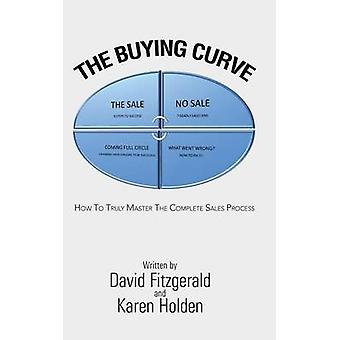 The Buying Curve How to Truly Master the Complete Sales Process by Fitzgerald & David