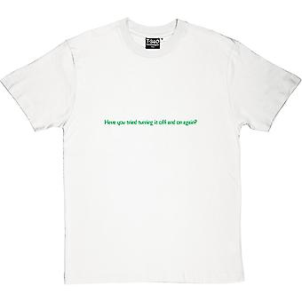 Have You Tried Turning It Off And On Again? Men's T-Shirt