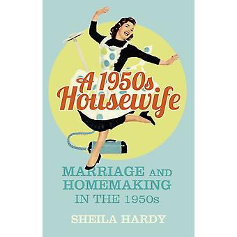 A 1950s Housewife: Marriage and Homemaking in the 1950s (Paperback) by Hardy Sheila
