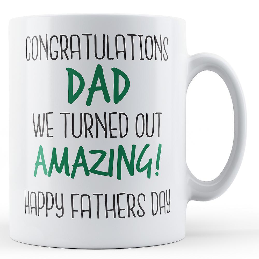 Congratulations AmazingPrinted Out Dad Turned Mug We PiXZOTkwu