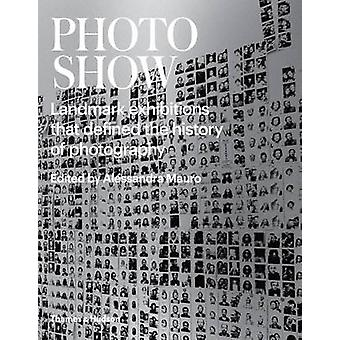 Photoshow - Landmark Exhibitions that Defined the History of Photograp