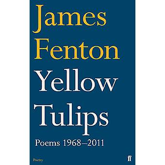 Yellow Tulips - Poems - 1968-2011 (Main) by James Fenton - 97805712738