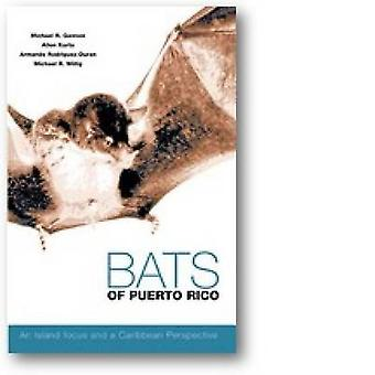 Bats of Puerto Rico - An Island Focus and a Caribbean Perspective by A