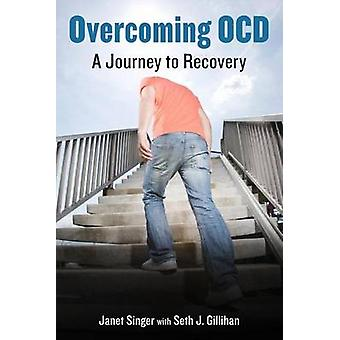 Overcoming OCD - A Journey to Recovery by Janet Singer - Seth Gillihan
