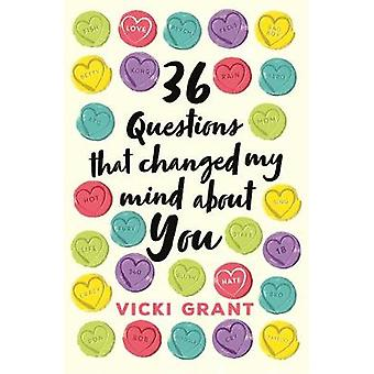 36 Questions That Changed My Mind About You by Vicki Grant - 97814714