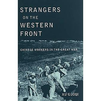 Strangers on the Western Front - Chinese Workers in the Great War by G