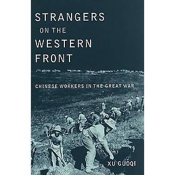 Estranhos na frente ocidental - trabalhadores chineses na grande guerra por G