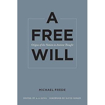 A Free Will - Origins of the Notion in Ancient Thought by Michael Fred