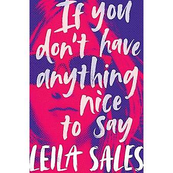 If You Don't Have Anything Nice to Say by Leila Sales - 9781447291770