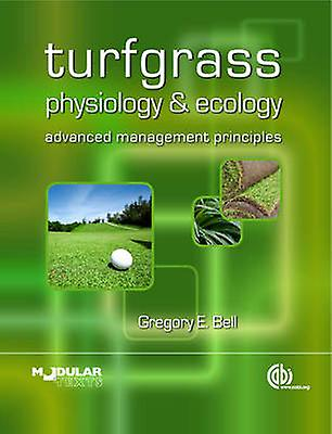 Turfgrass Physiology and Ecology - Advanced Management Principles by G
