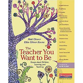 The Teacher You Want to Be: Essays about Children, Learning, and Teaching