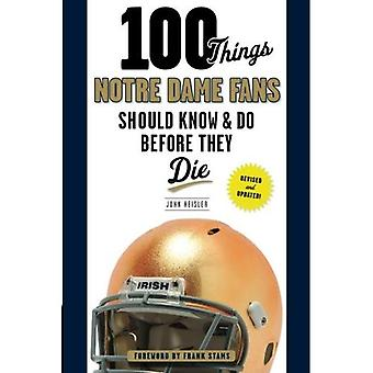 100 Things Notre Dame Fans Should Know & Do Before They Die (100 Things... Fans Should Know & Do Before They Die)