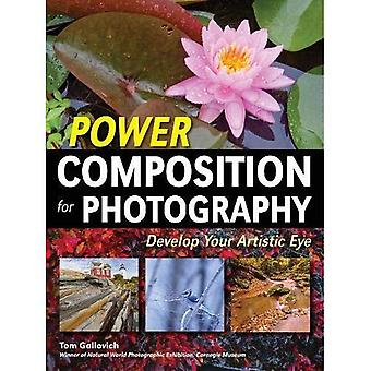Power Composition for Photography : Develop Your Artistic Eye