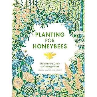 Planting for Honeybees: The�grower's guide to creating a�buzz