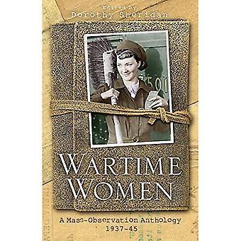 Femmes en temps de guerre: Une anthologie de l'Observation de masse: une anthologie d'observation de la masse des écrits de femmes, 1937-1945 (la femme...