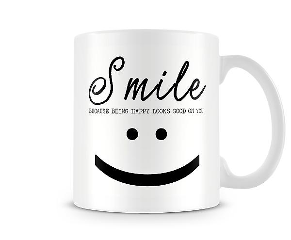 Smile Being Happy Looks Good On You Mug