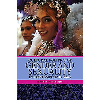 Cultural Politics of Gender and Sexuality in Contemporary Asia by Tia