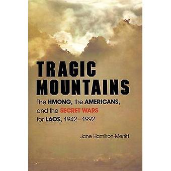Montagnes tragiques les Hmongs, les Américains et les guerres secrètes pour le Laos 19421992 par HamiltonMerritt & Jane