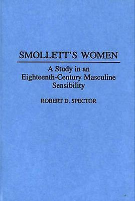 Smolletts femmes A Study in an EighteenthCentury Masculine Sensibility by Spector & Robert D.
