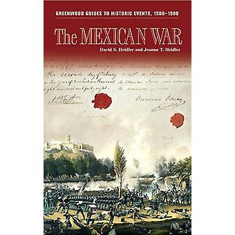 The Mexican War by Heidler & David Stephen