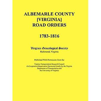 Albemarle County Virginia Road Orders 17831816. Published With Permission from the Virginia Transportation Research Council A Cooperative Organization Sponsored Jointly by the Virginia Department by Virginia Genealogical Society