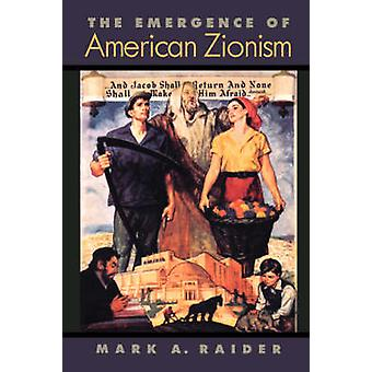The Emergence of American Zionism by Raider & Mark A.