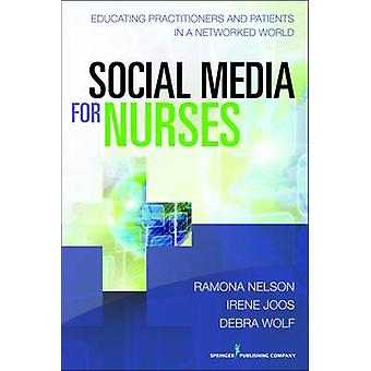 Social Media for Nurses Educating Practitioners and Patients in a Networked World by Nelson & Ramona