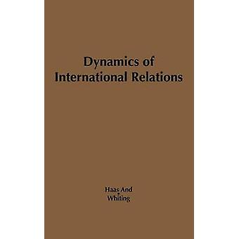 Dynamics of International Relations by Haas & Ernst B.