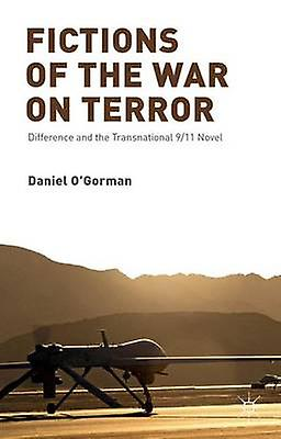 Fictions of the War on Terror Difference and the Transnational 911 Novel by OGorman & Daniel