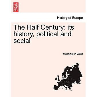 The Half Century its history political and social by Wilks & Washington