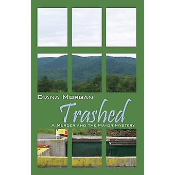 Trashed A Murder and the Mayor Mystery by Morgan & Diana
