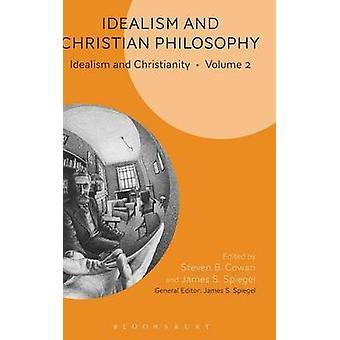 Idealism and Christian Philosophy by Steven B. Cowan
