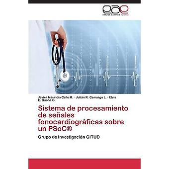 Sistema de Procesamiento de Senales Fonocardiograficas Sobre Un Psoc R av Calle M. Javier Mauricio
