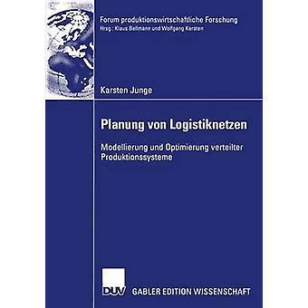 Planung von Logistiknetzen  Modellierung und Optimierung verteilter Produktionssysteme by Junge & Karsten