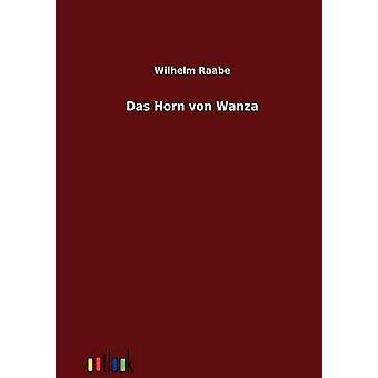 Das Horn von Wanza by Raabe & Wilhelm