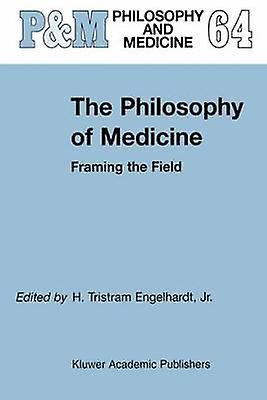 The Philosophy of Medicine  Framing the Field by Engelhardt Jr. & H. Tristram