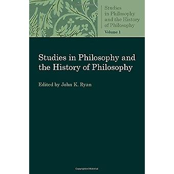 Studies in Philosophy and the History of Philosophy by John K. Ryan -