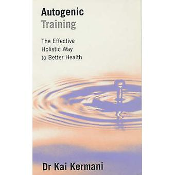 Autogenic Training - Effective Holistic Way to Better Health (New edit