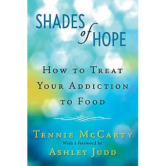 Shades of Hope - How to Treat Your Addiction to Food by Tennie McCarty