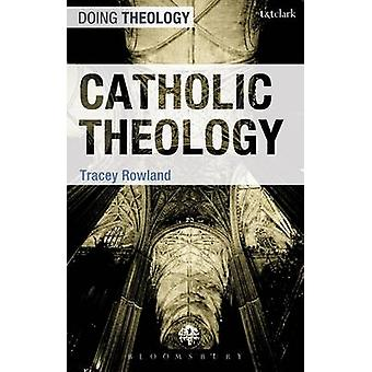 Catholic Theology by Tracey Rowland - 9780567034397 Book