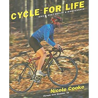 Cycle for Life - Bike and Body Health and Maintenance by Nicole Cooke