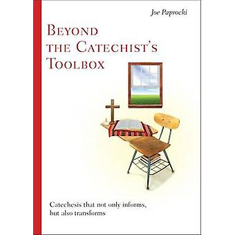 Beyond the Catechist's Toolbox - Catechesis That Not Only Informs - Bu