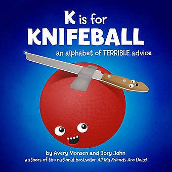 K is for Knifeball - An Alphabet of Terrible Advice by Avery Monsen -