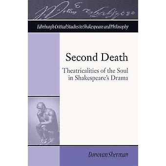 Second Death - Theatricalities of the Soul in Shakespeare's Drama by D