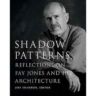 Shadow Patterns - Reflections on Fay Jones and His Architecture by Jef