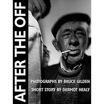 After the Off by Dermot Healy - Bruce Gilden - Bruce Gilden - 9781899