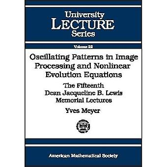 Oscillating Patterns in Image Processing and Nonlinear Evolution Equations: The Fifteenth Dean Jacqueline B.Lewis Memorial Lectures (University Lecture Series)